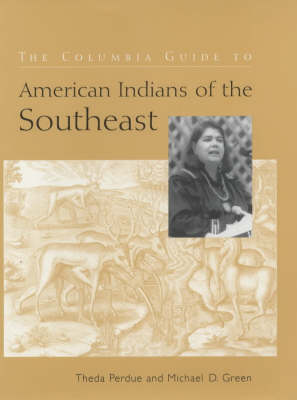 The Columbia Guide to American Indians of the Southeast - The Columbia Guides to American Indian History and Culture (Hardback)