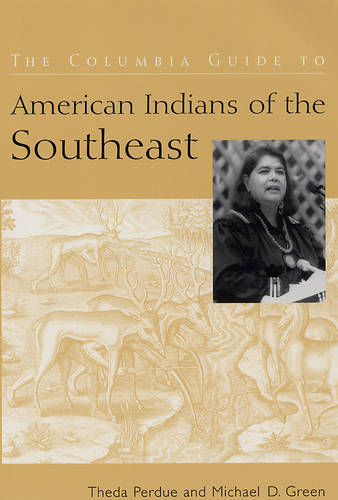 The Columbia Guide to American Indians of the Southeast - The Columbia Guides to American Indian History and Culture (Paperback)