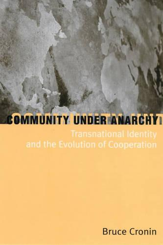 Community Under Anarchy: Transnational Identity and the Evolution of Cooperation (Paperback)