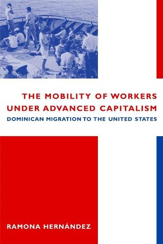 The Mobility of Workers Under Advanced Capitalism: Dominican Migration to the United States (Paperback)