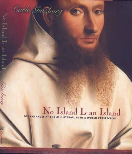 No Island Is an Island: Four Glances at English Literature in a World Perspective - Italian Academy Lectures (Hardback)