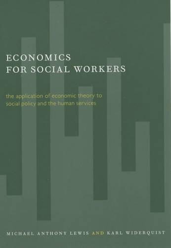 Economics for Social Workers: The Application of Economic Theory to Social Policy and the Human Services (Paperback)