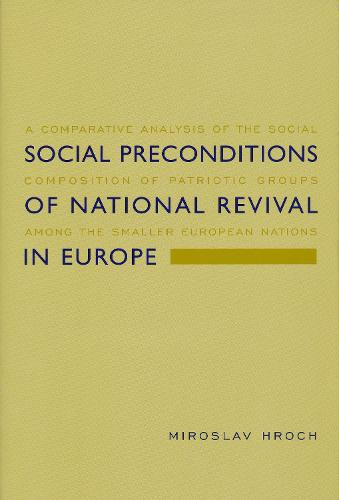 Social Preconditions of National Revival in Europe: A Comparative Analysis of the Social Composition of Patriotic Groups Among the Smaller European Nations (Paperback)