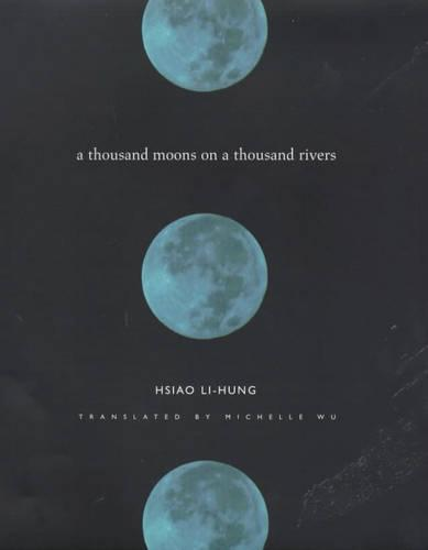 A Thousand Moons on a Thousand Rivers - Modern Chinese Literature from Taiwan (Hardback)