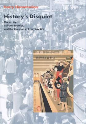 History's Disquiet: Modernity, Cultural Practice, and the Question of Everyday Life - The Wellek Library Lectures (Hardback)