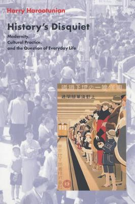 History's Disquiet: Modernity, Cultural Practice, and the Question of Everyday Life - The Wellek Library Lectures (Paperback)
