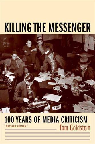 Killing the Messenger: 100 Years of Media Criticism (Hardback)