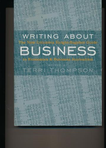 Writing About Business: The New Knight-Bagehot Guide to Economics and Business Journalism (Paperback)