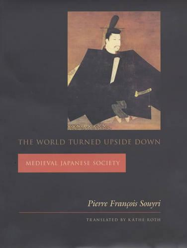 The World Turned Upside Down: Medieval Japanese Society - Asia Perspectives: History, Society, and Culture (Hardback)