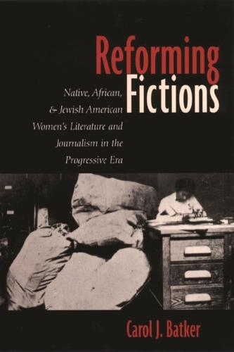 Reforming Fictions: Native, African, and Jewish American Women's Literature and Journalism in the Progressive Era (Hardback)