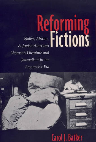 Reforming Fictions: Native, African, and Jewish American Women's Literature and Journalism in the Progressive Era (Paperback)