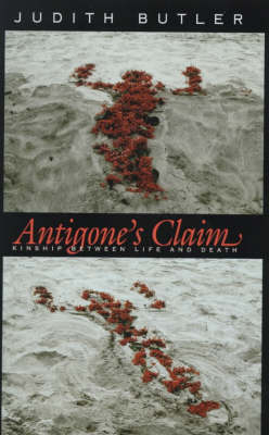 Antigone's Claim: Kinship Between Life and Death - The Wellek Library Lectures (Hardback)