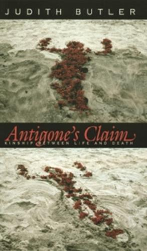 Antigone's Claim: Kinship Between Life and Death - The Wellek Library Lectures (Paperback)