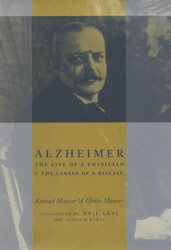 Alzheimer: The Life of a Physician and the Career of a Disease (Hardback)