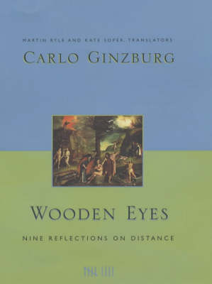 Wooden Eyes: Nine Reflections on Distance - European Perspectives: A Series in Social Thought and Cultural Criticism (Hardback)