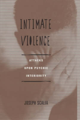 Intimate Violence: Attacks Upon Psychic Interiority (Hardback)