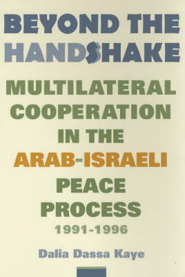 Beyond the Handshake: Multilateral Cooperation in the Arab-Israeli Peace Process, 1991-1996 (Paperback)