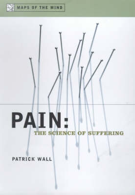 Pain: The Science of Suffering - Maps of the Mind (Hardback)