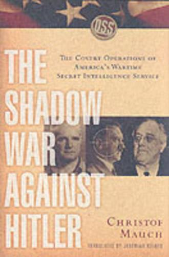 The Shadow War Against Hitler: The Covert Operations of America's Wartime Secret Intelligence Service (Hardback)