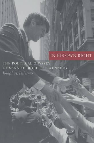 In His Own Right: The Political Odyssey of Senator Robert F. Kennedy - Columbia Studies in Contemporary American History (Paperback)