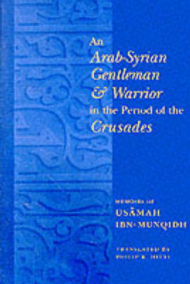 An Arab-Syrian Gentleman and Warrior in the Period of the Crusades: Memoirs of Usamah ibn-Munqidh - Records of Western Civilization Series (Paperback)