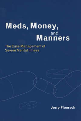 Meds, Money, and Manners: The Case Management of Severe Mental Illness (Paperback)