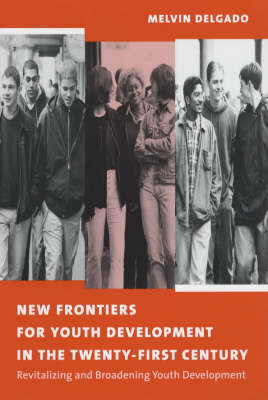 New Frontiers for Youth Development in the Twenty-First Century: Revitalizing and Broadening Youth Development (Paperback)