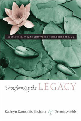 Transforming the Legacy: Couple Therapy with Survivors of Childhood Trauma (Hardback)