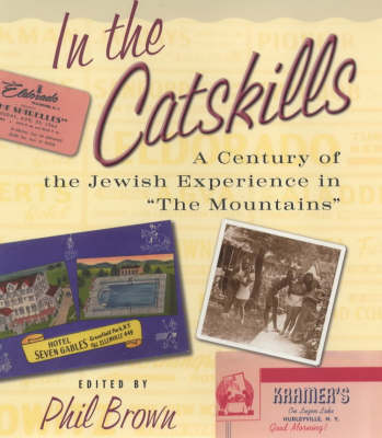 """In the Catskills: A Century of Jewish Experience in """"The Mountains"""" (Hardback)"""