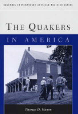 The Quakers in America - Columbia Contemporary American Religion Series (Hardback)