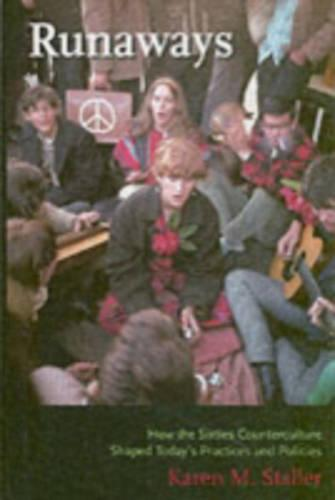 Runaways: How the Sixties Counterculture Shaped Today's Practices and Policies (Hardback)