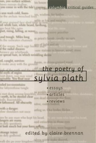 The Poetry of Sylvia Plath: Essays, Articles, Reviews - Columbia Critical Guides (Paperback)