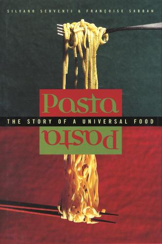 Pasta: The Story of a Universal Food - Arts and Traditions of the Table: Perspectives on Culinary History (Hardback)