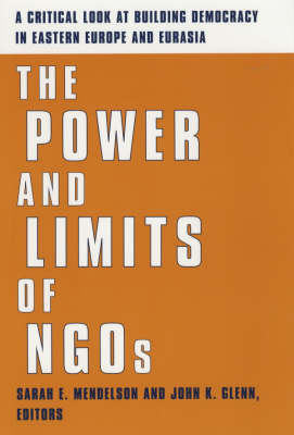The Power and Limits of NGOs: A Critical Look at Building Democracy in Eastern Europe and Eurasia (Paperback)