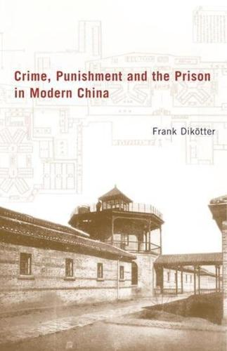 Crime, Punishment, and the Prison in Modern China (Hardback)