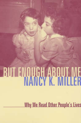 But Enough About Me: Why We Read Other People's Lives - Gender and Culture Series (Paperback)