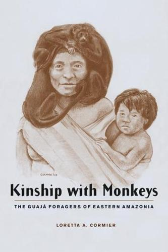 Kinship with Monkeys: The Guaja Foragers of Eastern Amazonia - Historical Ecology Series (Paperback)