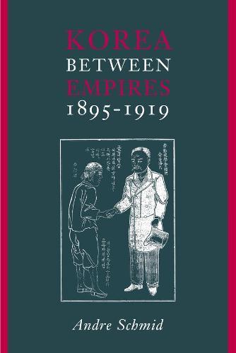 Korea Between Empires, 1895-1919 (Paperback)