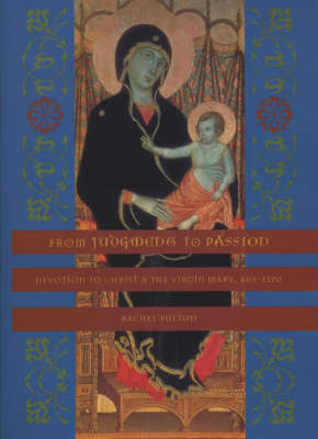 From Judgment to Passion: Devotion to Christ and the Virgin Mary, 800-1200 (Hardback)