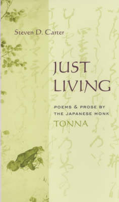 Just Living: Poems and Prose of the Japanese Monk Tonna - Translations from the Asian Classics (Paperback)