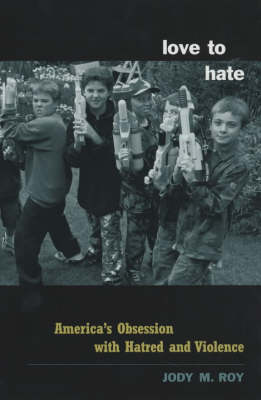 Love to Hate: America's Obsession with Hatred and Violence (Paperback)