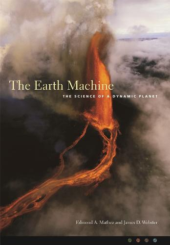 The Earth Machine: The Science of a Dynamic Planet (Hardback)