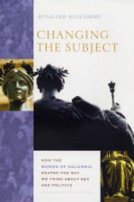 Changing the Subject: How the Women of Columbia Shaped the Way We Think About Sex and Politics (Hardback)