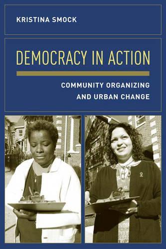 Democracy in Action: Community Organizing and Urban Change (Hardback)