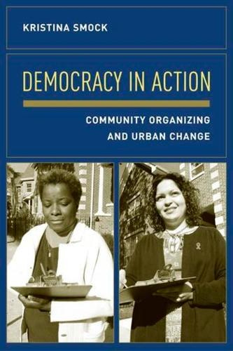 Democracy in Action: Community Organizing and Urban Change (Paperback)