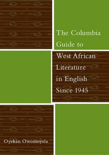 The Columbia Guide to West African Literature in English Since 1945 - The Columbia Guides to Literature Since 1945 (Hardback)