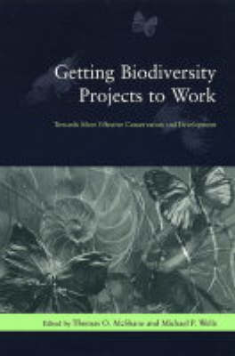 Getting Biodiversity Projects to Work: Towards More Effective Conservation and Development - Biology and Resource Management Series (Paperback)