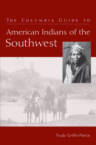 The Columbia Guide to American Indians of the Southwest - The Columbia Guides to American Indian History and Culture (Paperback)