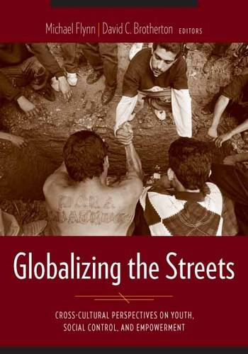 Globalizing the Streets: Cross-Cultural Perspectives on Youth, Social Control, and Empowerment (Paperback)