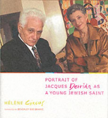 Portrait of Jacques Derrida as a Young Jewish Saint - European Perspectives: A Series in Social Thought and Cultural Criticism (Hardback)